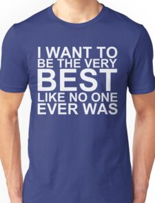I Want To Be The Very Best, Like No One Ever Was (Pokemon) (Reversed Colours) Unisex T-Shirt