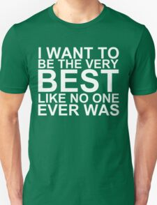 I Want To Be The Very Best, Like No One Ever Was (Pokemon) (Reversed Colours) T-Shirt