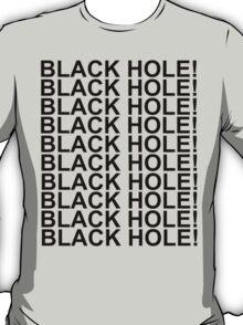 BLACK HOLE! T-Shirt