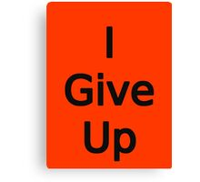 I Give Up by Chillee Wilson Canvas Print