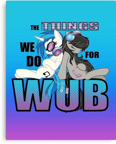 The Things we do for Wub by Zedrin