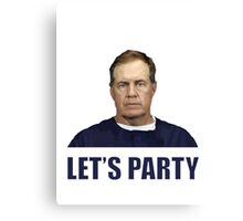 """""""Let's Party"""" - New England Patriots coach Bill Belichick Canvas Print"""