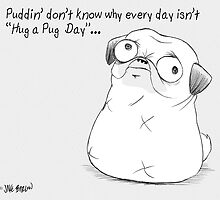 Puddin' don't know why every day isn't Hug-a-Pug day. by PuddinDont