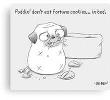 Puddin' don't eat fortune cookies... in bed. Canvas Print