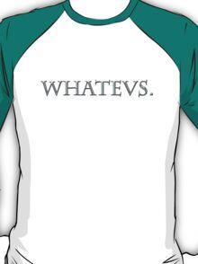 Whatevs. T-Shirt
