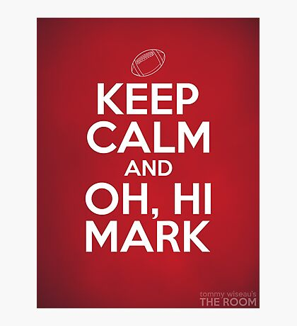 Keep Calm and Oh, Hi Mark Photographic Print