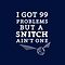 99 Problems But A Snitch Ain&#x27;t One - Blue by flyingpantaloon