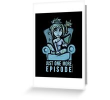 Just one more episode... Greeting Card