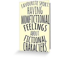 favourite sport: having nonfictional feelings about fictional characters Greeting Card