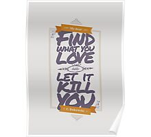 MY DEAR, FIND WHAT YOU LOVE AND LET IT KILL YOU Poster