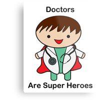 Doctors Are Super Heroes Metal Print