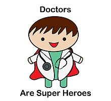 Doctors Are Super Heroes Photographic Print