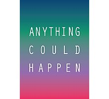 Anything Could Happen  Photographic Print