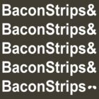 BaconStrips! by mactosh