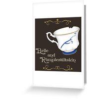 Belle and Rumplestiltskin's cup Greeting Card