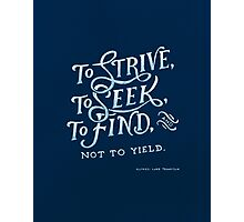 To strive, to seek, to find Photographic Print