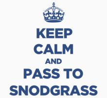 Keep Calm and Pass to Snodgrass by howsonisnow