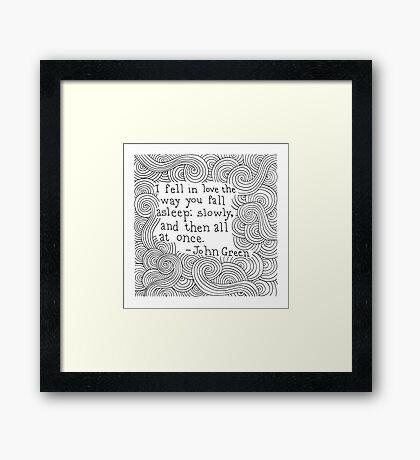 I fell in love the way you fall asleep - John Green Framed Print