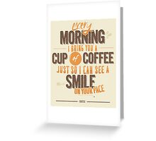 Every morning Greeting Card