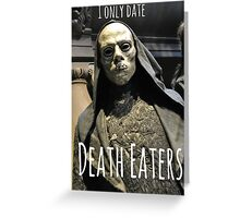 I ONLY DATE DEATH EATERS Greeting Card