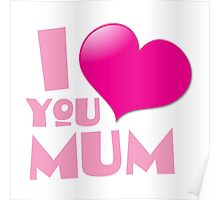 I love you mum! with heart Poster