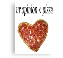 Ur Opinion < Pizza Canvas Print