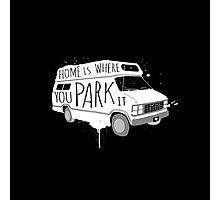 Home is Where You Park It - White Photographic Print
