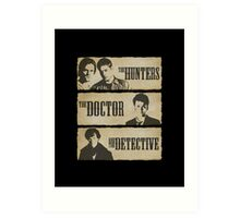 The Hunters, The Doctor and The Detective  Art Print