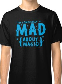 I'm completely MAD about magic Classic T-Shirt