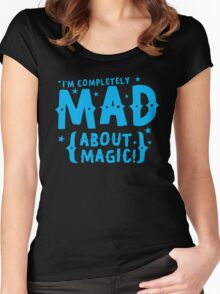 I'm completely MAD about magic Women's Fitted Scoop T-Shirt