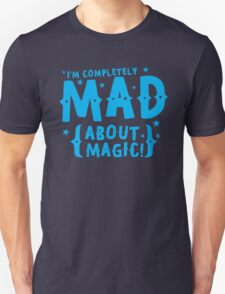 I'm completely MAD about magic Unisex T-Shirt