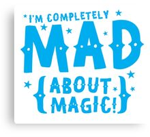 I'm completely MAD about magic Canvas Print