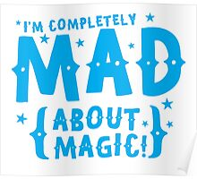 I'm completely MAD about magic Poster