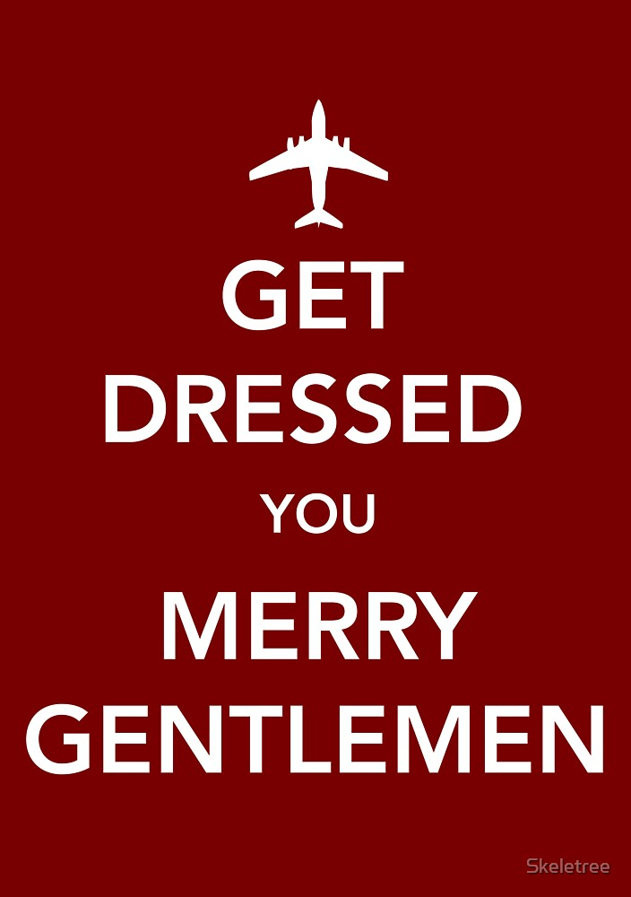 Get Dressed You Merry Gentlemen [Red Print/Card/Poster] by Skeletree