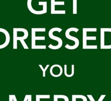 Get Dressed You Merry Gentlemen [Green Sticker] Sticker