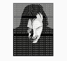 ALL WORK AND NO PLAY Classic T-Shirt