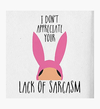 I Don't Appreciate Your Lack Of Sarcasm Photographic Print