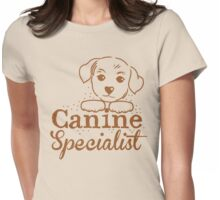 CANINE Specialist  (Dog puppy trainer Vet) Womens Fitted T-Shirt