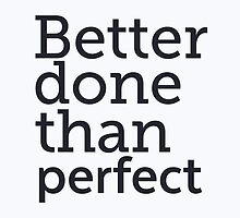 Better done than perfect by Pranatheory
