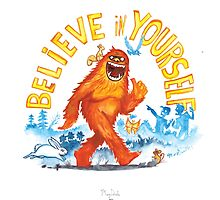 """""""Believe in Yourself!"""" -Sasquatch by MaryDoodles"""