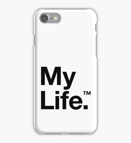 My Life™ (is not yours to trademark godammit) iPhone Case/Skin