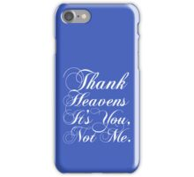 Thank heavens it's you, not me. iPhone Case/Skin