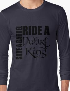 Save a Barrel, Ride a Dwarf King Long Sleeve T-Shirt