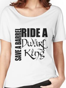 Save a Barrel, Ride a Dwarf King Women's Relaxed Fit T-Shirt