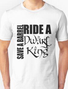 Save a Barrel, Ride a Dwarf King Unisex T-Shirt
