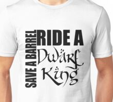 Save a Barrel, Ride a Dwarf King Unisex T-Shirt