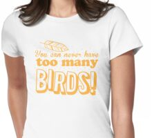 You can never have too many birds Womens Fitted T-Shirt