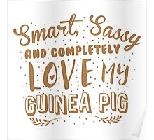 Smart, Sassy and completely love my guinea pig Poster