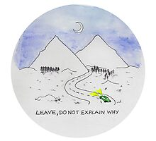 Leave, Do Not Explain Why Photographic Print