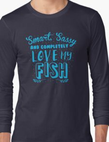Smart, Sassy and completely love my FISH Long Sleeve T-Shirt
